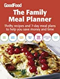 Good Food: The Family Meal Planner: Thrifty recipes and 7-day meal plans to help you save time and money