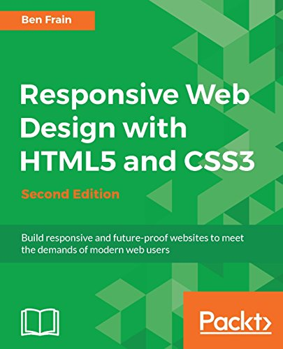Responsive Web Design with HTML5 and CSS3 - Second Edition: Build responsive and future-proof websites to meet the demands of modern web users (English Edition)