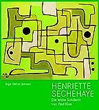 Henriette Sechehaye. 1907–1999: Die letzte Schülerin von Paul Klee