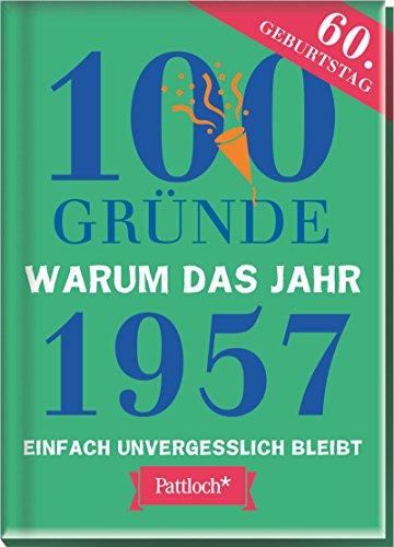 Preisvergleich Produktbild 100 Gründe, warum das Jahr 1957 einfach unvergesslich bleibt: zum 60. Geburtstag
