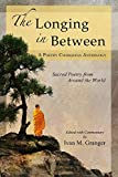The Longing In Between: Sacred Poetry from Around the World (A Poetry Chaikhana Anthology)
