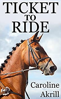 Ticket to ride eventing trilogy book 3 ebook caroline akrill ticket to ride eventing trilogy book 3 by akrill caroline fandeluxe PDF