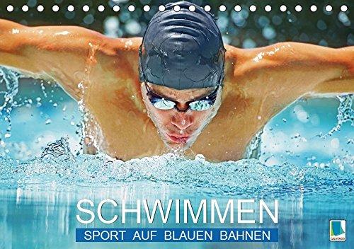 Schwimmen: Sport auf blauen Bahnen (Tischkalender 2019 DIN A5 quer): Das Wasser ist klar, die Bahnen sind frei: Wettkampf im Hallenbad (Monatskalender, 14 Seiten ) (CALVENDO Sport)