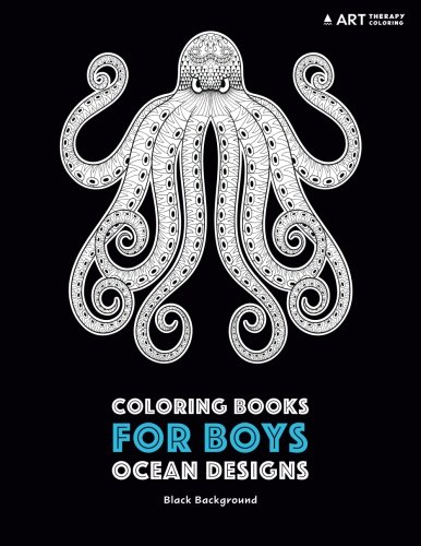 Coloring Books for Boys: Ocean Designs: Black Background: Detailed Deep Blue Sea Creatures for Older Boys & Teenagers; Zendoodle Sharks, Whales, ... With Underwater Theme; Midnight Edition