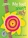 Image de My Feet Aren't Ugly: A Girl's Guide to Loving Herself from the Inside Out
