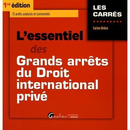 L'essentiel des Grands arrêts du Droit international privé
