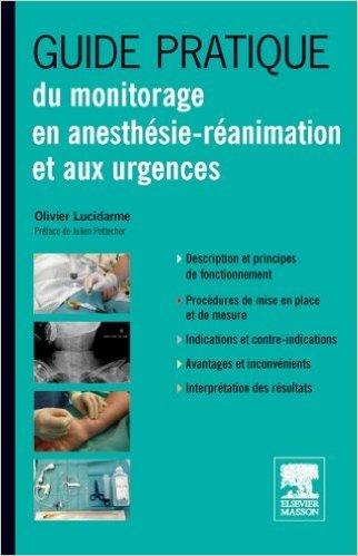 Guide pratique du monitorage en anesthésie-réanimation et aux urgences de Olivier Lucidarme ( 19 décembre 2012 )
