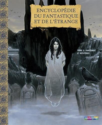 Encyclopédie du fantastique et de l'étrange : Tome 3, Fantômes et mystères