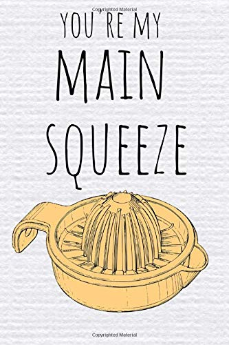 You're my main squeeze: Funny Lemon Juicer pun Valentines Anniversary gift Book Notepad Notebook Composition and Journal Gratitude Dot Diary