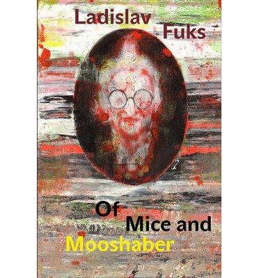 [(Of Mice and Mooshaber)] [ By (author) Ladislav Fuks, Translated by Mark Corner ] [October, 2014]