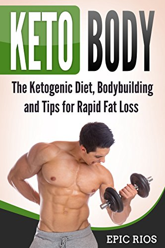 Keto Body: The Ketogenic Diet, Bodybuilding and Tips for Rapid Fat Loss (English Edition) por Epic Rios