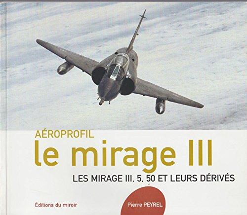 Le Mirage III. Les Mirage III, 5, 50 et leurs dérivés