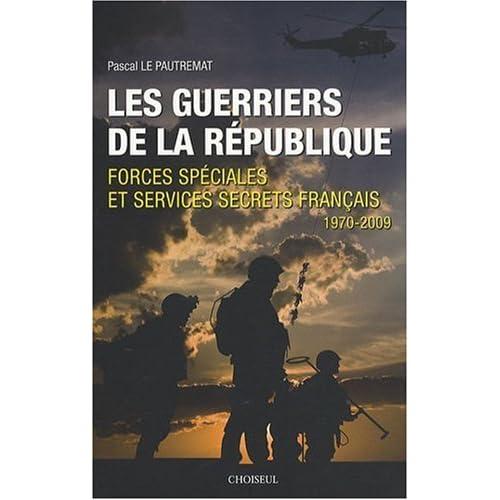 Les Guerriers de la République, Forces spéciales et services secrets français 1970-2009