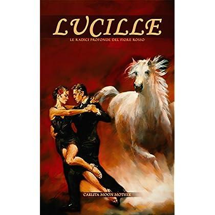 Lucille  Le Radici Profonde Del Fiore Rosso (Benedizione Del Fiore Rosso Vol. 1)