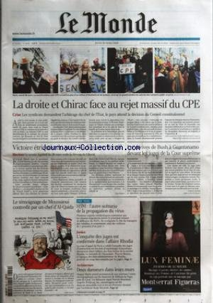 MONDE (LE) [No 19028] du 30/03/2006 - LA DROITE ET CHIRAC FACE AU REJET MASSIF DU CPE - CRISE - LES SYNDICATS DEMANDENT L'ARBITRAGE DU CHEF DE L'ETAT, LE PAYS ATTEND LA DECISION DU CONSEIL CONSTITUTIONNEL VICTOIRE ETRIQUEE DU PARTI KADIMA EN ISRAEL - ELECTIONS - LE SCRUTIN LEGISLATIF DU 28 MARS SCELLE LA DEROUTE DU LIKOUD LES DERIVES DE BUSH A GUANTANAMO DEVANT LES JUGES DE LA COUR SUPREME PAR CORINE LESNES LE TEMOIGNAGE DE MOUSSAOUI CONTREDIT PAR UN CHEF D'AL-QAIDA H5N1 - L'AUTRE SCE
