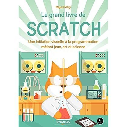 Le grand livre de Scratch: Une initiation visuelle à la programmation mêlant jeux, art et science (Pour les kids)
