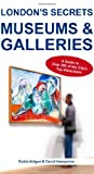 London's Secrets: Museums & Galleries by Robbi Atilgan (2013-07-16)