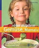 """""""Her mit dem Gemüse, Mama!"""": 6 einfache Strategien, wie Ihr Kind  Obst und Gemüse lieben lernt!"""