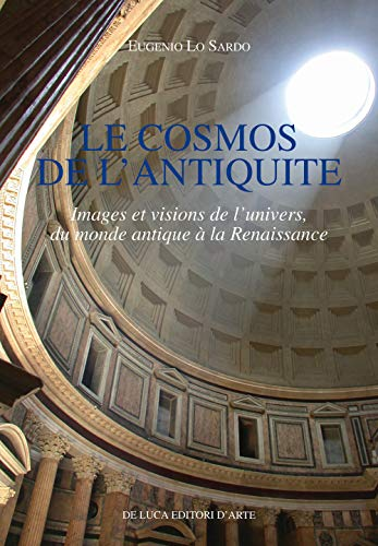 Le cosmos de l'antiquite. Images et visions de l'univers, du monde antique à la Renaissance par Eugenio Lo Sardo