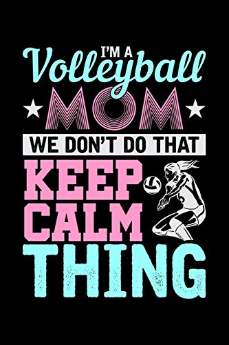 I'm a Volleyball Mom We don't do that Keep Calm Thing: Blank Journal