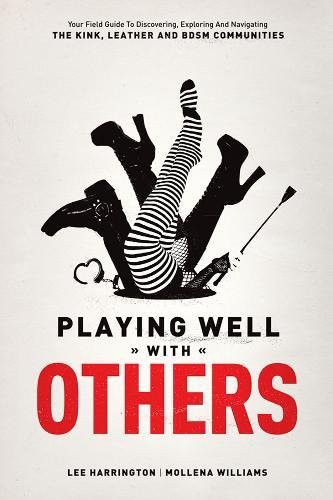 Playing Well With Others: Your Field Guide to Discovering, Exploring and Navigating the Kink, Leather and BDSM Communities por Lee Harrington