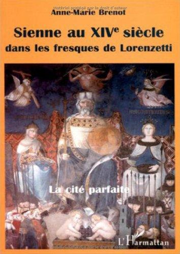 Sienne au XIVe siècle dans les fresques de Lorenzetti: La cité parfaite