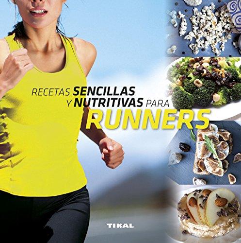 Recetas sencillas y nutritivas para runners (Comer sano vivir sano) por Tikal Ediciones S A