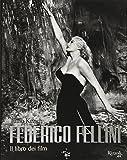 Federico Fellini. Il libro dei film. Ediz. illustrata