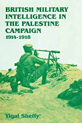British Military Intelligence in the Palestine Campaign, 1914-1918 (Studies in Intelligence)