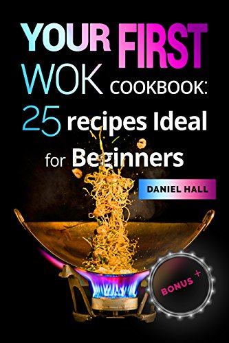 Your first WOK.Cookbook: 25 recipes ideal for beginners. (English Edition)