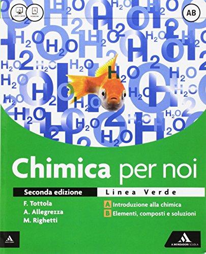 Chimica per noi. Vol. A-B. Ediz. verde. Per i Licei. Con e-book. Con espansione online
