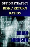 Option Strategy Risk / Return Ratios: A Revolutionary New Approach to Optimizing, Adjusting, and Trading Any Option Income Strategy (English Edition)