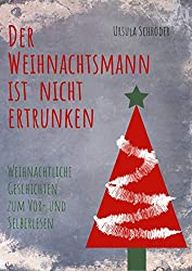 Der Weihnachtsmann ist nicht ertrunken: Weihnachtliche Geschichten zum Vor- und Selberlesen