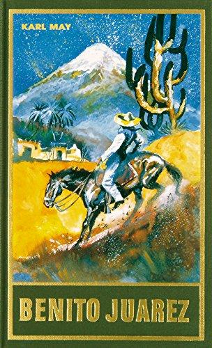 Benito Juarez: Roman, Band 53 der Gesammelten Werke (Karl Mays Gesammelte Werke)