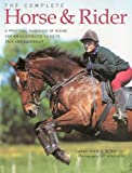 Complete Horse and Rider: A Practical Handbook of Riding and an Illustrated Guide to Tack and Equipment