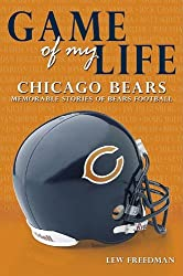 Game of My Life: Chicago Bears: Memorable Stories of Bears Football by Lew Freedman (2006-08-01)