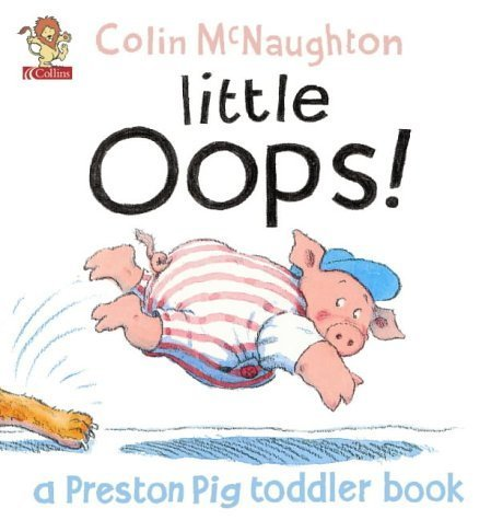 Preston Pig (A Preston Pig Toddler Book (3) - Little Oops! by McNaughton, Colin (2002) Paperback)