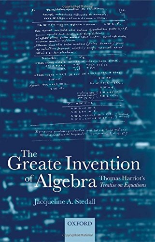 The Greate Invention of Algebra: Thomas Harriot's Treatise on Equations (Mathematics) by Jacqueline Stedall (2003-09-04)