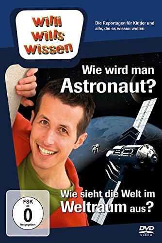 Willi will's wissen: Wie wird man Astronaut/Wie sieht der Weltraum aus