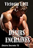 Désirs Enchainés: L'intégrale (Désirs Secrets t. 2) (French Edition)