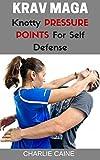 Krav Maga: Knotty Pressure Points For Self Defense (Krav Maga Series)