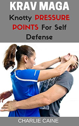 Krav Maga: Knotty Pressure Points For Self Defense (Krav Maga Series) (English Edition)