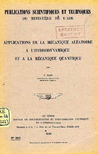 PUBLICATIONS SCIENTIFIQUES ET TECHNIQUES DU MINISTERE DE L'AIR 227, APPLICATIONS DE LA MECANIQUE ALEATOIRE A L'HYDRODYNAMIQUE ET A LA MECANIQUE QUANTIQUE par BASS J.