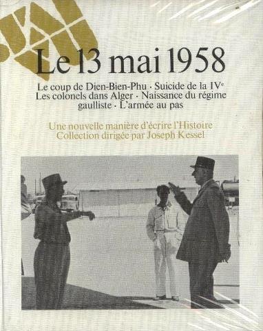 Le 13 mai 1958. le coup de dien bien phu - suicide de la ive - les colonels d'alger - naissance du régime gaulliste - l'armée au pas.