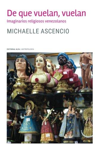 De que vuelan, vuelan: Imaginarios religiosos venezolanos por Michaelle Ascencio