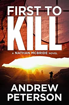 First to Kill (The Nathan McBride Series Book 1) by [Peterson, Andrew]