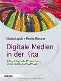 Digitale Medien in der Kita: Alltagsintegrierte Medienbildung in der pädagogischen Praxis