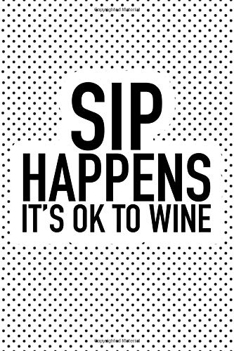 Sip Happens Its Ok To Wine: A Matte 6x9 Inch Softcover Notebook Journal With 120 Blank Lined Pages And A Funny Wine Loving Cover Slogan por GetThread Polka Dot Journals
