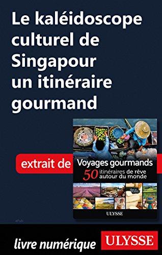 Descargar Libro Le kaléidoscope culturel de Singapour - Un itinéraire gourmand de Collectif