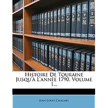 Histoire de Touraine Jusqu' L'Ann E 1790, Volume 1...